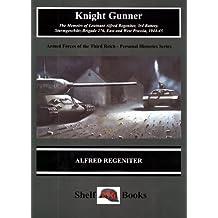 Knight Gunner: The Memoirs of Leutenant Alfred Regeniter, 3rd Battery, Sturmgeschutz, Brigade 276, East and West Prussia, 1944-45 (Stahlhelm) by Alfred Regeniter (2000-01-01)