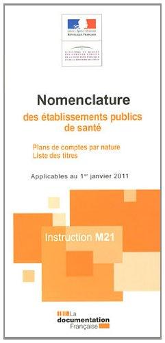 M21 - Nomenclature des établissements publics de santé. Plans de comptes par nature. Liste des titres. Applicables au 1er janvier 2011- Instruction M21(édition 2011)