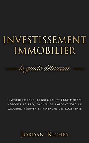 Couverture du livre Investissement Immobilier : Le guide débutant. L'immobilier pour les nuls. acheter une maison, négocier le prix, gagner de l'argent avec la location, rénover et revendre des logements.