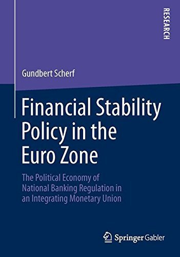 Financial Stability Policy in the Euro Zone: The Political Economy of National Banking Regulation in an Integrating Monetary Union by Gundbert Scherf (2013-06-18) par Gundbert Scherf