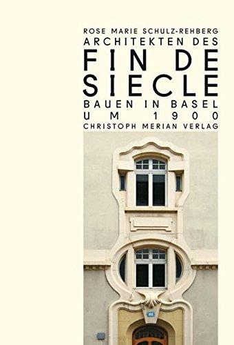 Architekten des Fin de Siècle: Bauen in Basel um 1900