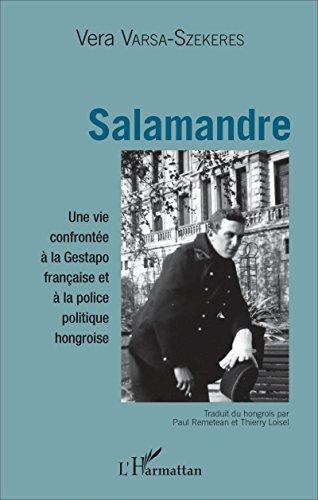 Salamandre: Une vie confrontée à la Gestapo française et à la police politique hongroise par Vera Varsa-Szekeres