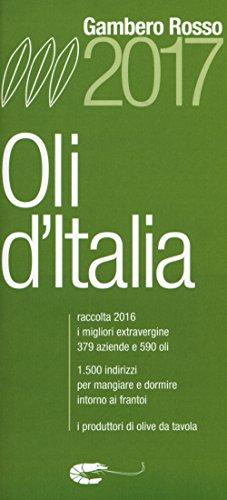 Oli d'Italia 2017. I migliori extravergine. Raccolta 2016