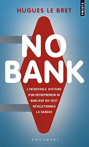 No bank. L'Incroyable Histoire d'un entrepreneur de banlieue qui veut révolutionner la banque