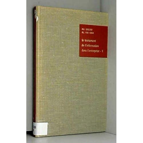 Le Traitement de l'information dans l'entreprise : EAutomatic data-processing systemse... par R. H. Gregory, R. C. Van Horn. Traduit par C. Claude Roux