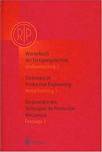 Worterbuch Der Fertigungstechnik=Dictionary of Production Engineering=Dictionnaire Des Techniques De Production Mecanique: Umformtechnik 1, Metal Forming 1, Formage 1