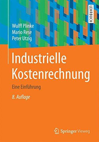 Industrielle Kostenrechnung: Eine Einführung (Springer-Lehrbuch)