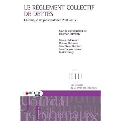 Le règlement collectif de dettes: Chronique de jurisprudence 2011-2017