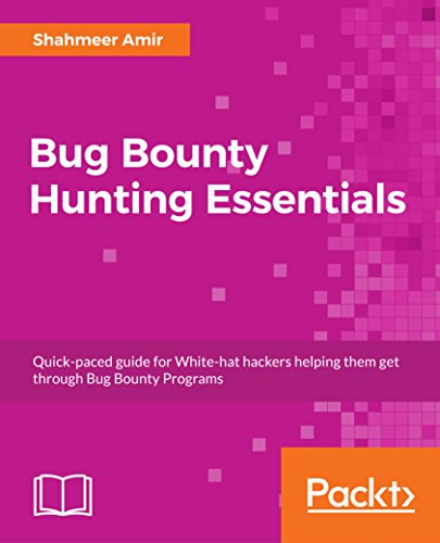 Bug Bounty Hunting Essentials: Quick-paced guide for White-hat hackers helping them get through Bug Bounty Programs (English Edition)