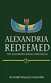 Alexandria Redeemed: An Action and Adventure Suspense Thriller - Book 3 of The Alexandria Rising Chronicles by [Maguire, Mark Wallace]