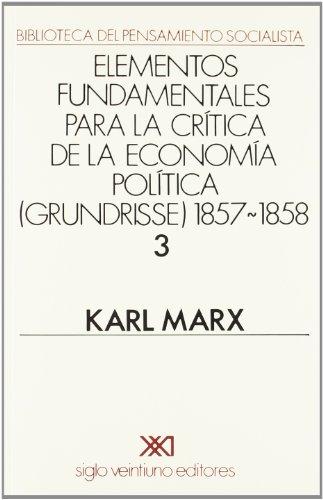 Elementos fundamentales para la crítica de la economía política: Grundrisse. 1857-1858. Vol. 3 (Biblioteca del pensamiento socialista)