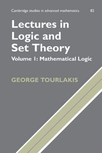 Lectures in Logic and Set Theory: Volume I: Mathematical Logic (Cambridge Studies in Advanced Mathematics)