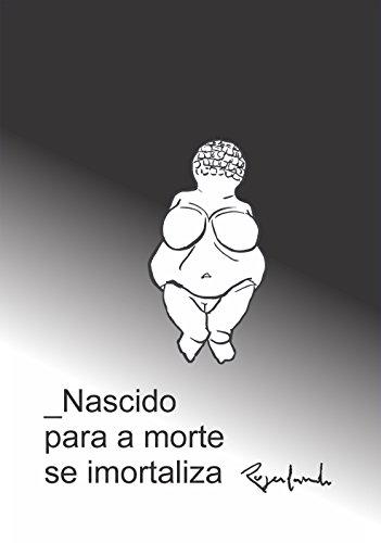 Nascido para a morte se imortaliza (Portuguese Edition) por Rogerlando Cavalcante