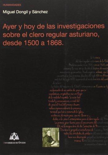 Ayer y hoy de las investigaciones sobre el clero regular asturiano, desde 1500 a 1868 (Investigaciones de Humanidades)