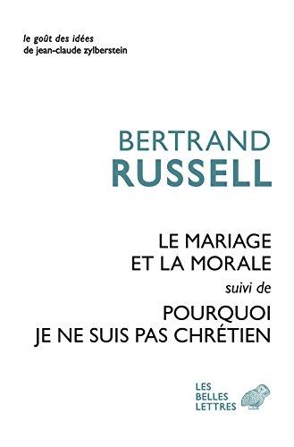Le Mariage et la morale suivi de Pourquoi je ne suis pas chrtien (Le Got des ides t. 41)