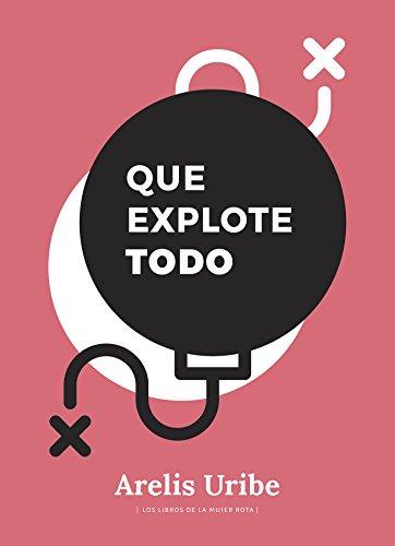 Que explote todo por Arelis Uribe