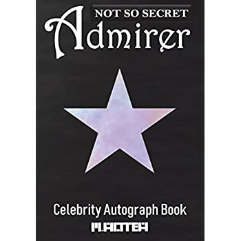 Not So Secret Admirer: Celebrity Autograph Book, Blank Organized Signature Journal, 100 Signature/photograph/drawing/picture Blank Pages, 100 Lined Writing Pages, 204 Pages, Size 7X10