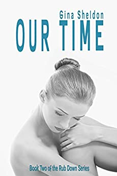 Our Time (The Rub Down Series Book 2) by [Sheldon, Gina]