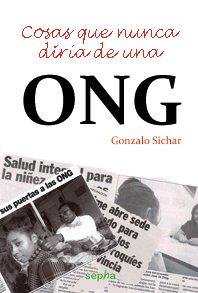 Cosas Que Nunca Diría De Una Ong (Brújula) por Gonzalo Sichar Moreno