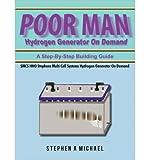 [ [ [ Poor Man Hydrogen Generator on Demand: Smcs Hho Stephens Multi Cell Systems Hydrogen Generator on Demand[ POOR MAN HYDROGEN GENERATOR ON DEMAND: SMCS HHO STEPHENS MULTI CELL SYSTEMS HYDROGEN GENERATOR ON DEMAND ] By Michael, Stephen A. ( Author )Mar-02-2011 Paperback