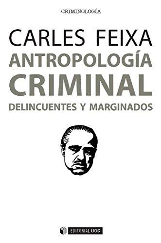Antropología criminal : delincuentes y marginados