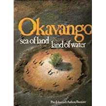 Okavango: Sea of Land, Land of Water by Peter Johnson (1987-10-01)