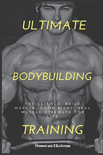 Ultimate Bodybuilding Training: The Science, Build Muscle, Cook Right, Real Muscle Strength for Life: Volume 1 ((Build Muscle Get Fit Series Book 1)) por Donovan Ekstrom