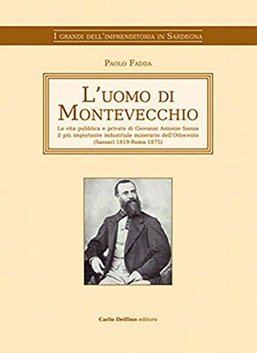 L'uomo di Montevecchio: La vita pubblica e privata di Giovanni Antonio Sanna il pi importante industriale minerario dellOttocento