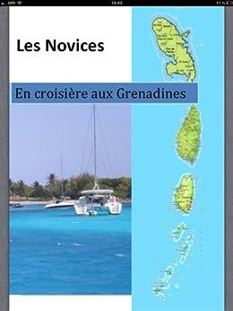 LES NOVICES En croisière aux Grenadine par [PELLETANT, Nathalie, PENAGET, Gilles]