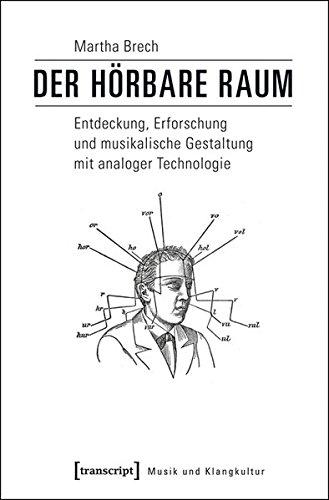 Der hörbare Raum: Entdeckung, Erforschung und musikalische Gestaltung mit analoger Technologie (Musik und Klangkultur)