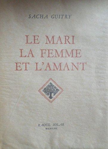 Sacha Guitry. Le Mari, la femme et l'amant : . Illustrations de Vertès. Une lettre bien tapée. Je sais que tu es dans la salle. Illustrations de Jean Boullet par Sacha Guitry