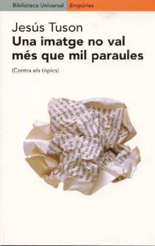 Una imatge no val més que mil paraules: Contra els tòpics (BIBLIOTECA UNIVERSAL EMPURIES Book 152) (Catalan Edition)