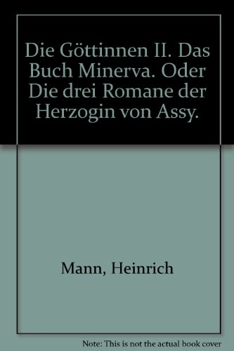 Die Göttinnen II. Das Buch Minerva. Oder Die drei Romane der Herzogin von Assy.