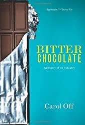 Bitter Chocolate: Anatomy of an Industry by Carol Off (2014-03-04)