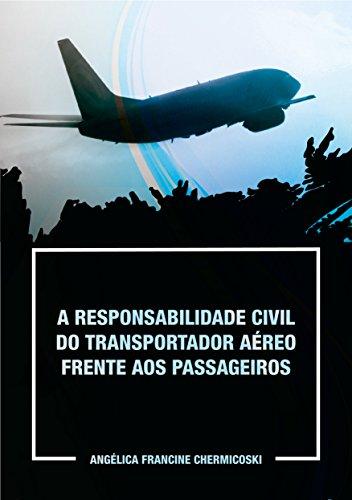 A RESPONSABILIDADE CIVIL DO TRANSPORTADOR AÉREO FRENTE AOS PASSAGEIROS (Portuguese Edition)