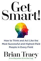 Get Smart!: How to Think and Act Like the Most Successful and Highest-Paid People in Every Field by Brian Tracy (2016-03-15)