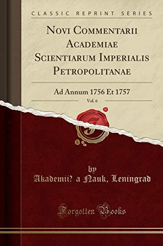 Novi Commentarii Academiae Scientiarum Imperialis Petropolitanae, Vol. 6: Ad Annum 1756 Et 1757 (Classic Reprint)