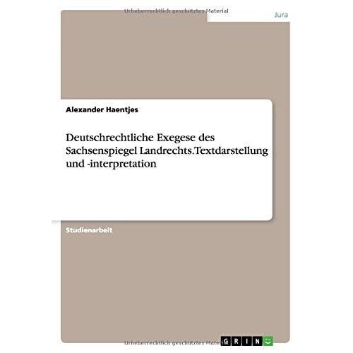 Deutschrechtliche Exegese des Sachsenspiegel Landrechts. Textdarstellung und -interpretation by Alexander Haentjes (2015-07-07)