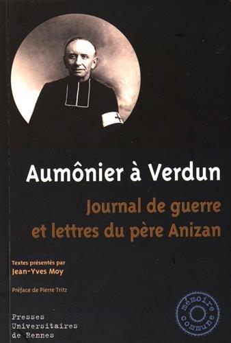 Aumônier à Verdun : Journal de guerre et lettres du père Anizan