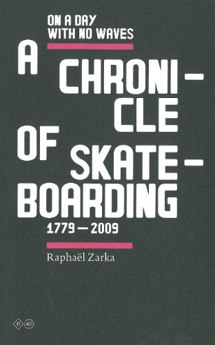 B42 Raphael Zarka - On a Day with No Waves: A Chronicle of Skateboarding 1799-2009