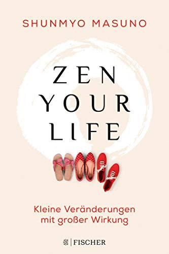 Zen your life: Kleine Veränderungen mit großer Wirkung