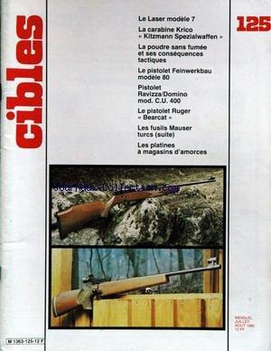 CIBLES [No 125] du 01/07/1980 - LE LASER MODELE 7 - LA CARABINE KRICO KITZMANN SPEZIALWAFFEN - LA POUDRE SANS FUMEE ET SES CONSEQUENCES TACTIQUES - LE PISTOLET FEINWERKBAU MODELE 80 - PISTOLET RAVIZZA - DOMINO MOD. C.U. 400 - LE PISTOLET RUGER BEARCAT - LES FUSIL MAUSER TURCS - LES PLATINES A MAGASINS D'AMORCES.