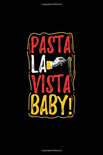 Pasta La Vista Baby!: Blank Lined Journal to Write In - Ruled Writing Notebook