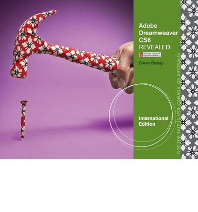 [(Adobe Dreamweaver CS6 Revealed)] [ By (author) Sherry Bishop ] [September, 2012]