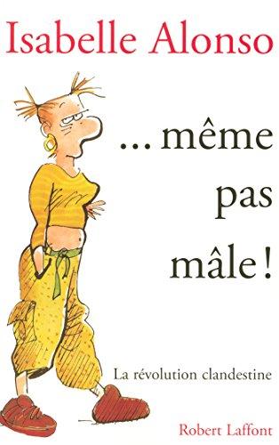 ...même pas mâle ! par Isabelle ALONSO