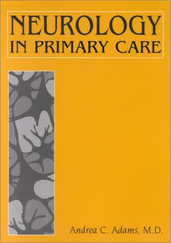 Neurology in Primary Care by Andrea C. Adams (2000-10-15)