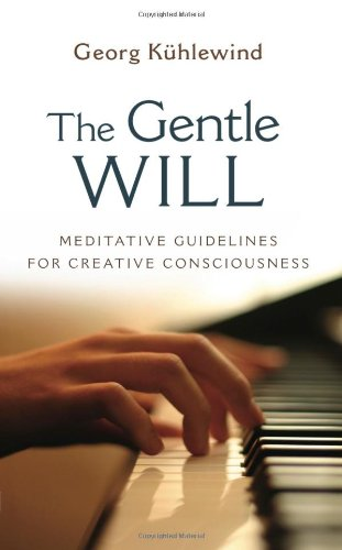 The Gentle Will: Meditative Guidelines for Creative Consciousness por Georg Kuhlewind
