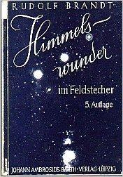Himmelswunder im Feldstecher von Dipl.-Optiker Rudolf Brandt, Sternwarte Sonneberg (Thür.) der Deutschen Akademie der Wissenschaften zu Berlin (4., verbesserte Auflage).