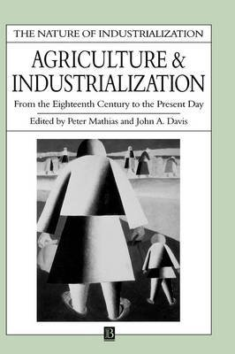 [Agriculture and Industrialization: From the Eighteenth Century to the Present Day] (By: Peter Mathias) [published: December, 1996]