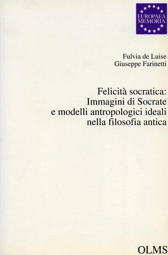 Felicit socratica: Immagini di Socrate e modelli antropologici ideali nella filosofia antica